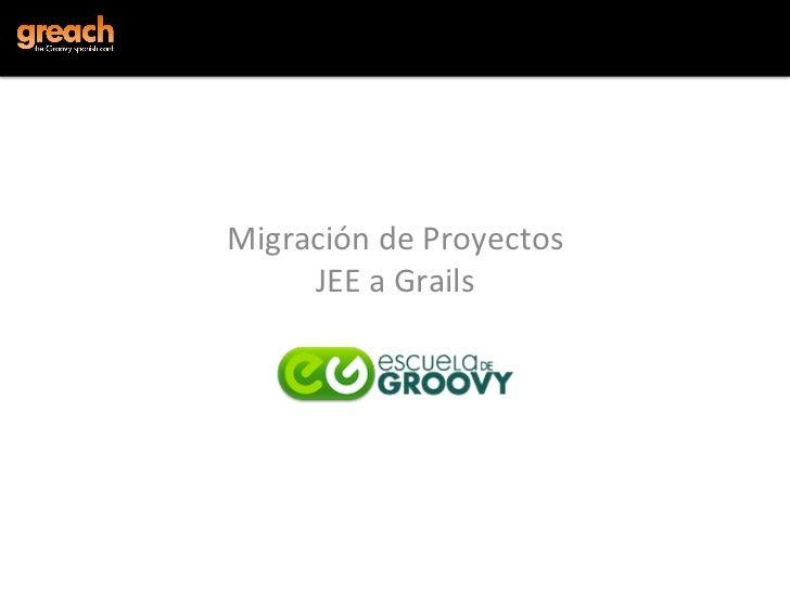 Migración de Proyectos       JEE a Grails