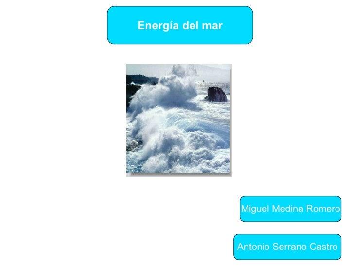 Energía del mar Miguel Medina Romero Antonio Serrano Castro