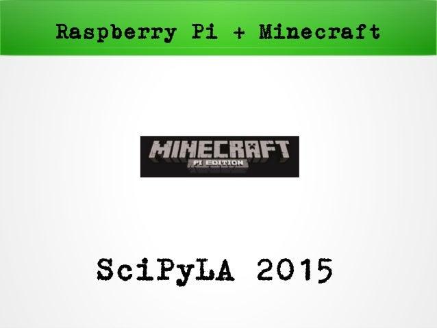 Raspberry Pi + Minecraft SciPyLA 2015