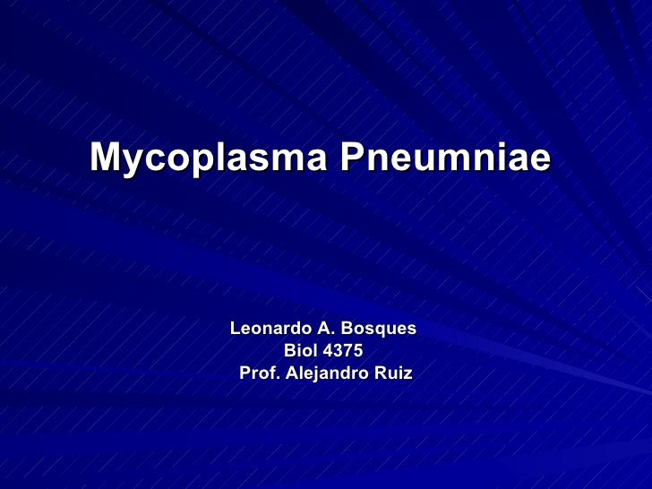 Mycoplasma Pneumniae  <ul><li>Leonardo A. Bosques  </li></ul><ul><li>Biol 4375  </li></ul><ul><li>Prof. Alejandro Ruiz </l...