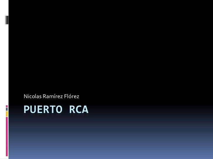 PUERTO RCA<br />Nicolas Ramírez Flórez<br />