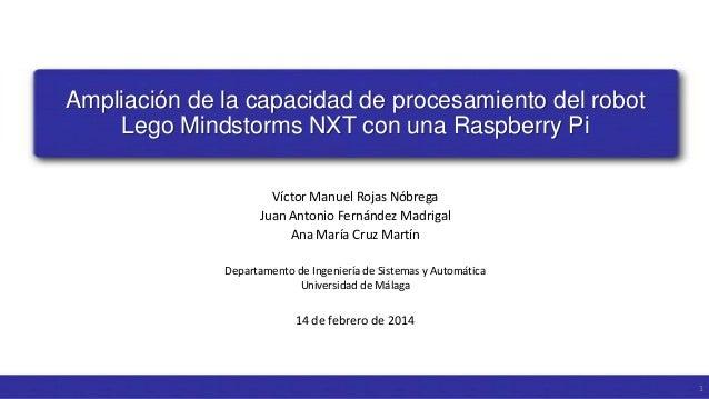 Ampliación de la capacidad de procesamiento del robot Lego Mindstorms NXT con una Raspberry Pi Víctor Manuel Rojas Nóbrega...
