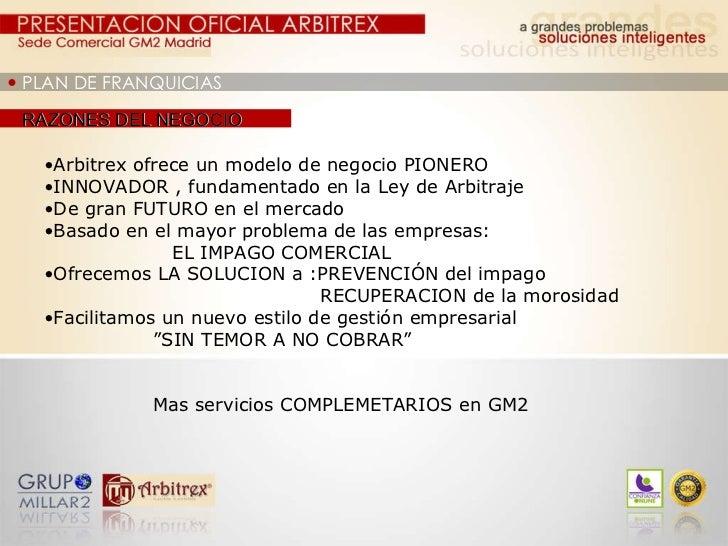 RAZONES DEL NEGOCIO <ul><ul><li>Arbitrex ofrece un modelo de negocio PIONERO </li></ul></ul><ul><ul><li>INNOVADOR , fundam...
