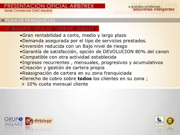    PLAN DE FRANQUICIAS VENTAJAS DE LA FRANQUICIA ARBITREX <ul><ul><ul><li>Gran rentabilidad a corto, medio y largo plazo ...