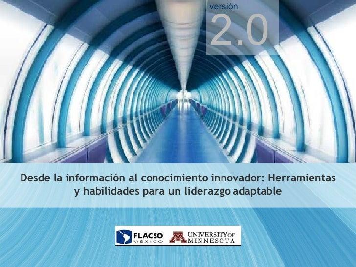 Desde la información al conocimiento innovador: Herramientas y habilidades para un liderazgo adaptable 2.0 versión