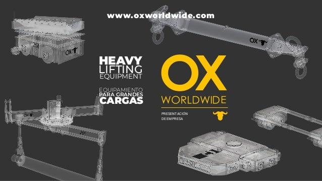 www.oxworldwide.com HEAVY EQUIPMENT LIFTING EQUIPAMIENTO CARGAS PARA GRANDES PRESENTACIÓN DE EMPRESA
