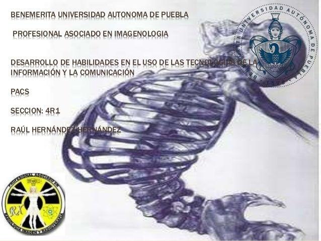 BENEMERITA UNIVERSIDAD AUTONOMA DE PUEBLA PROFESIONAL ASOCIADO EN IMAGENOLOGIA DESARROLLO DE HABILIDADES EN EL USO DE LAS ...