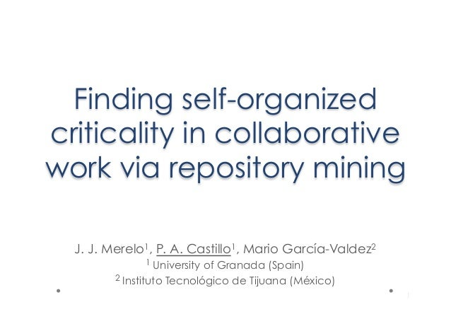 Finding self-organized criticality in collaborative work via repository mining J. J. Merelo1, P. A. Castillo1, Mario Garcí...