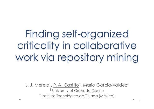 Finding self-organized criticality in collaborative work via repository mining J. J. Merelo1, P. A. Castillo1, Mario Garcí...