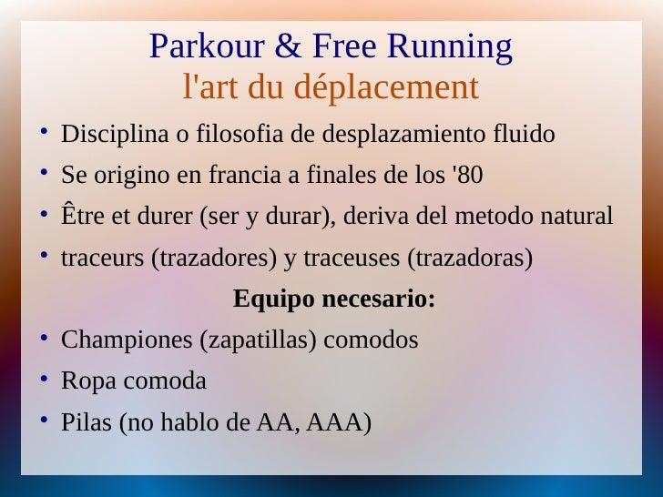 Parkour & Free Running               l'art du déplacement      Disciplina o filosofia de desplazamiento fluido      Se o...