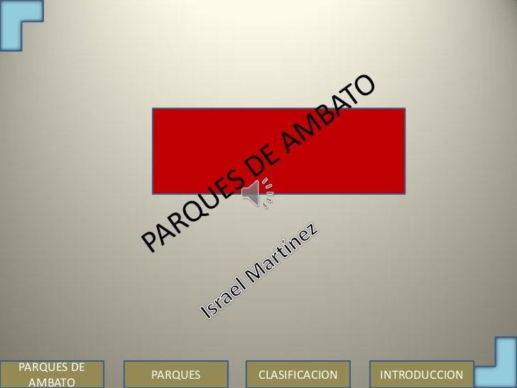 PARQUES DE             PARQUES   CLASIFICACION   INTRODUCCION  AMBATO
