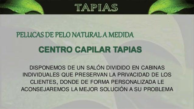 CENTRO CAPILAR TAPIAS DISPONEMOS DE UN SALÓN DIVIDIDO EN CABINAS INDIVIDUALES QUE PRESERVAN LA PRIVACIDAD DE LOS CLIENTES,...