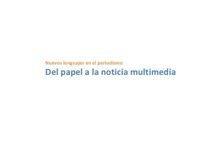 Nuevos lenguajes en el periodismoDel papel a la noticia multimedia