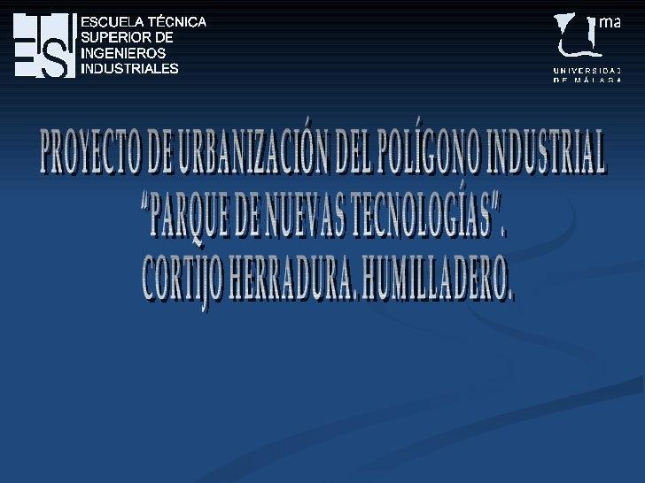 """PROYECTO DE URBANIZACIÓN DEL POLÍGONO INDUSTRIAL  """"PARQUE DE NUEVAS TECNOLOGÍAS"""". CORTIJO HERRADURA. HUMILLADERO."""