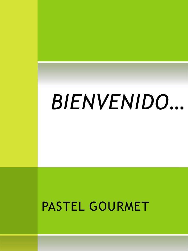 BIENVENIDO…PASTEL GOURMET