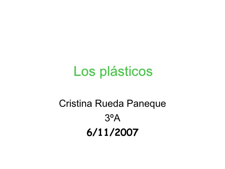 Los plásticos Cristina Rueda Paneque 3ºA 6/11/2007