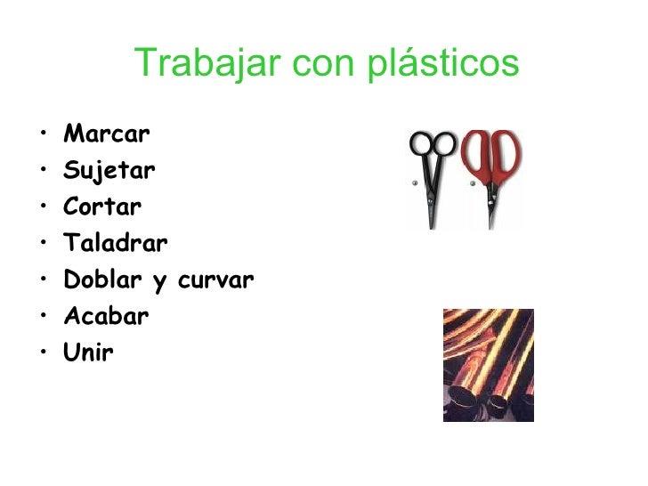 Trabajar con plásticos <ul><li>Marcar </li></ul><ul><li>Sujetar </li></ul><ul><li>Cortar </li></ul><ul><li>Taladrar </li><...