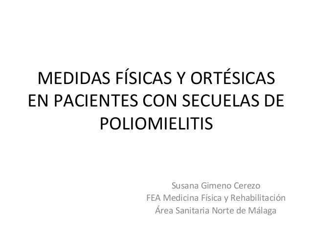 MEDIDAS  FÍSICAS  Y  ORTÉSICAS   EN  PACIENTES  CON  SECUELAS  DE   POLIOMIELITIS   Susana  Gimeno ...