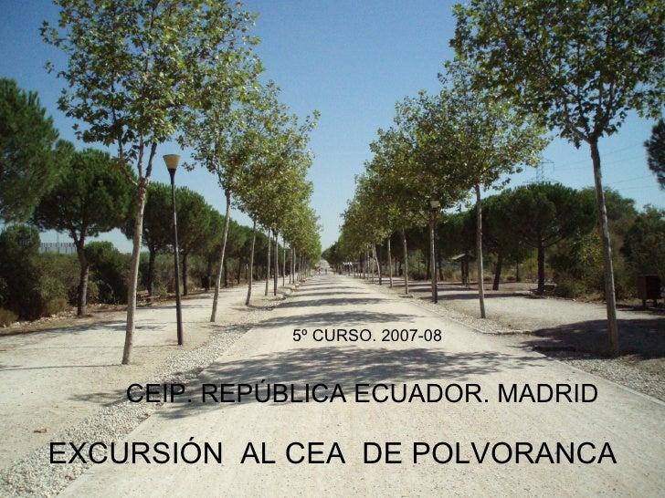 CEIP. REPÚBLICA ECUADOR. MADRID EXCURSIÓN  AL CEA  DE POLVORANCA  5º CURSO. 2007-08