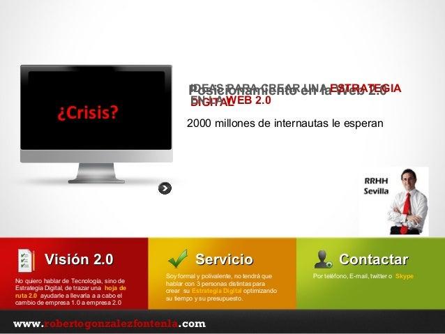 www.robertogonzalezfontenla.com Posicionamiento en la Web 2.0IDEAS PARA CREAR UNA ESTRATEGIA DIGITALEN LA WEB 2.0 Servicio...