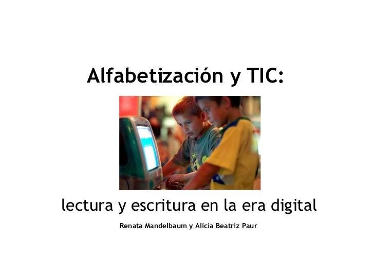 Alfabetización y TIC: lectura y escritura en la era digital Renata Mandelbaum y Alicia Beatriz Paur