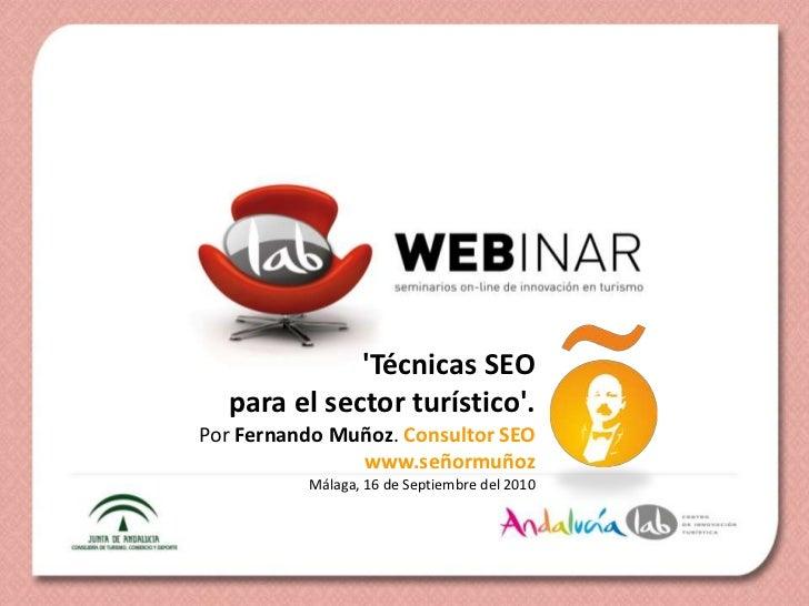 'Técnicas SEO <br />para el sector turístico'. <br />Por Fernando Muñoz. Consultor SEO www.señormuñoz<br />Málaga, 16 de S...