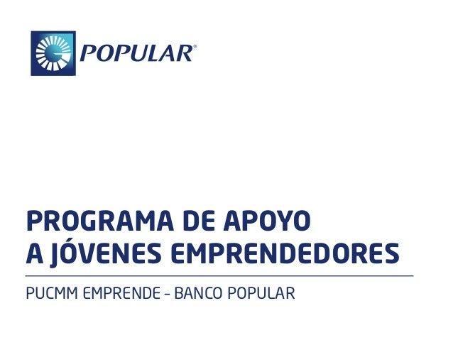 PROGRAMA DE APOYO A JÓVENES EMPRENDEDORES PUCMM EMPRENDE – BANCO POPULAR