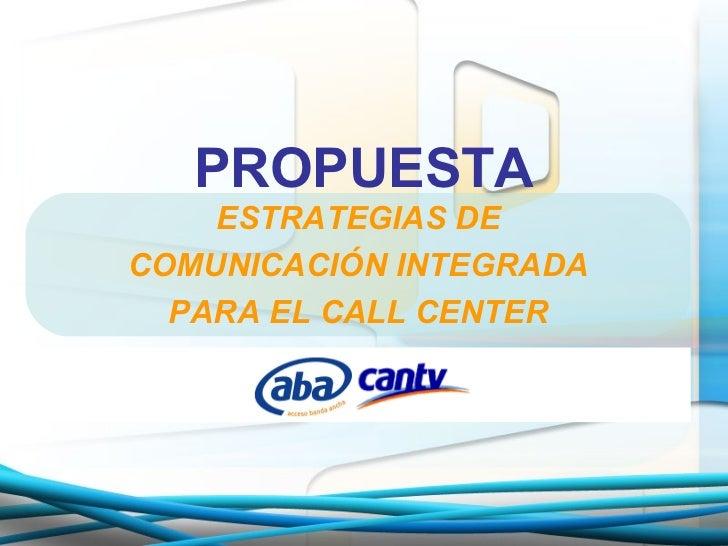 PROPUESTA ESTRATEGIAS DE COMUNICACIÓN INTEGRADA PARA EL CALL CENTER