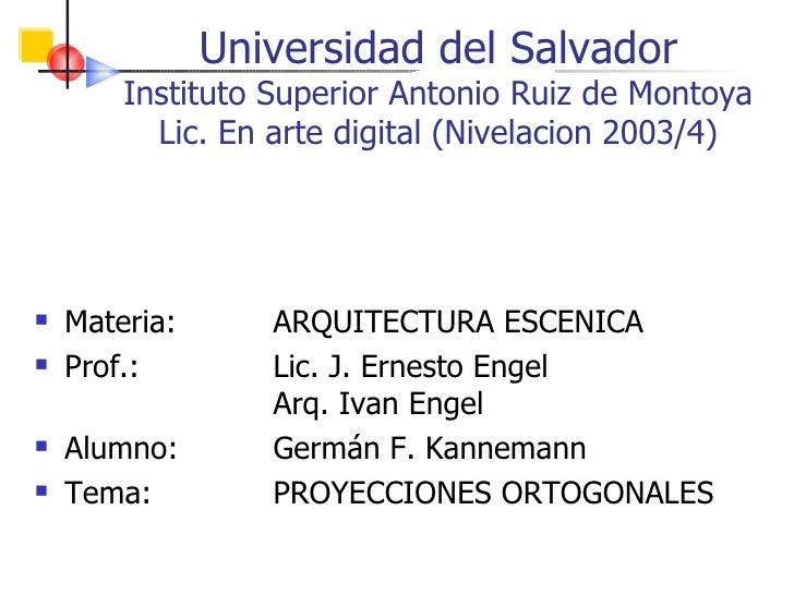 Universidad del Salvador Instituto Superior Antonio Ruiz de Montoya Lic. En arte digital (Nivelacion 2003/4) <ul><li>Mater...