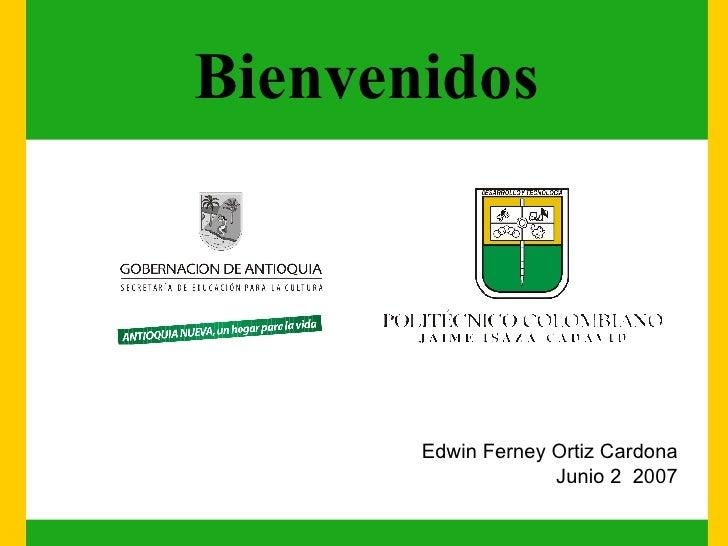 Edwin Ferney Ortiz Cardona Junio 2  2007 Bienvenidos
