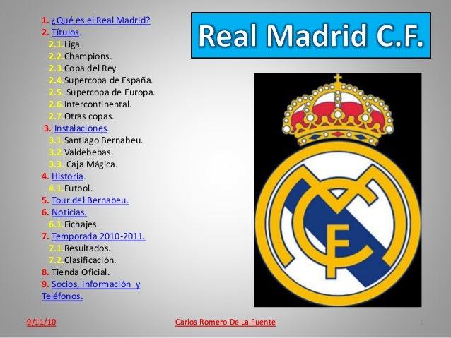 9/11/10 Carlos Romero De La Fuente9/11/10 Carlos Romero De La Fuente 1 1. ¿Qué es el Real Madrid? 2. Títulos. 2.1.Liga. 2....