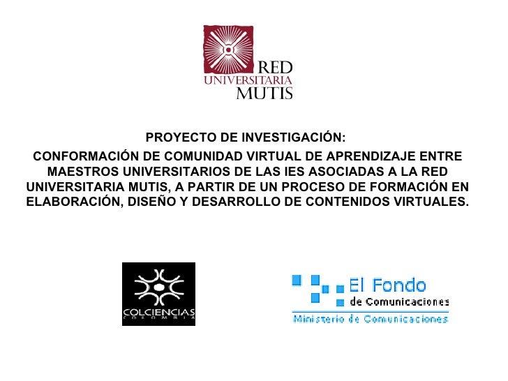 PROYECTO DE INVESTIGACIÓN:  CONFORMACIÓN DE COMUNIDAD VIRTUAL DE APRENDIZAJE ENTRE MAESTROS UNIVERSITARIOS DE LAS IES ASOC...