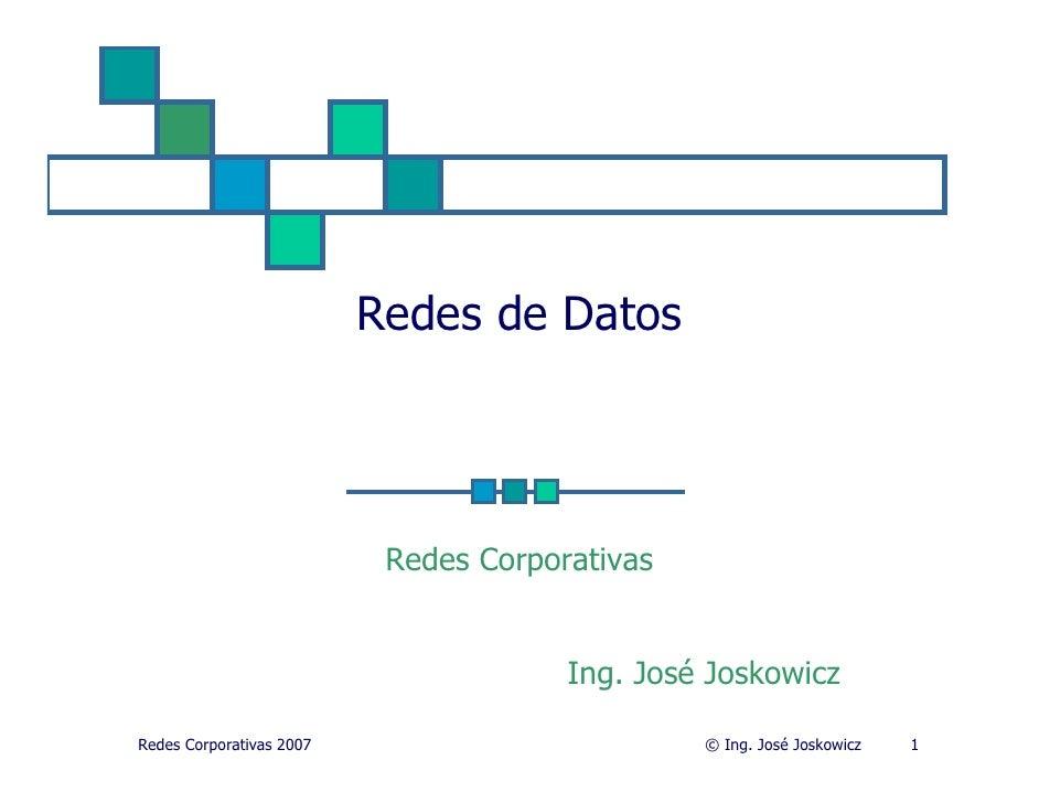 Redes de Datos                                Redes Corporativas                                          Ing. José Joskow...