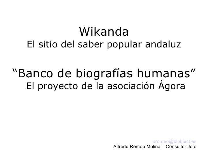 """Wikanda   El sitio del saber popular andaluz   """"Banco de biografías humanas""""   El proyecto de la asociación Ágora         ..."""