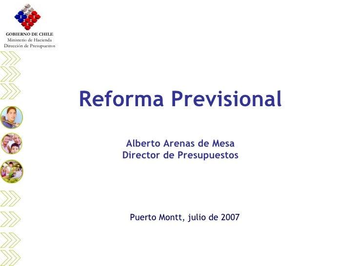 Reforma Previsional Alberto Arenas de Mesa Director de Presupuestos Puerto Montt, julio de 2007