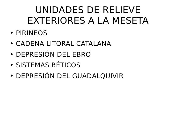 UNIDADES DE RELIEVE EXTERIORES A LA MESETA <ul><li>PIRINEOS </li></ul><ul><li>CADENA LITORAL CATALANA </li></ul><ul><li>DE...