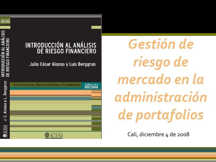 Gestión de riesgo de mercado en la administración de portafolios Cali, diciembre 4 de 2008