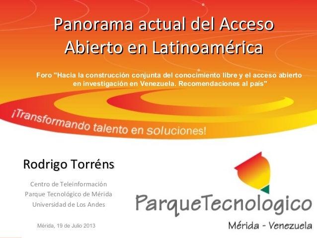 Panorama actual del AccesoPanorama actual del Acceso Abierto en LatinoaméricaAbierto en Latinoamérica Rodrigo TorrénsRodri...