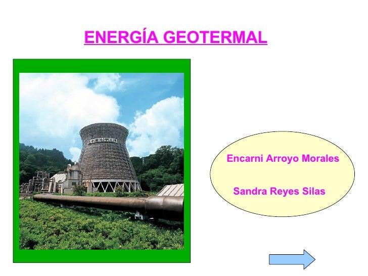 ENERGÍA GEOTERMAL Encarni Arroyo Morales Sandra Reyes Silas