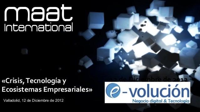 11«Crisis, Tecnología y                 12 de Diciembre de 2012Ecosistemas Empresariales»Valladolid, 12 de Diciembre de 2012