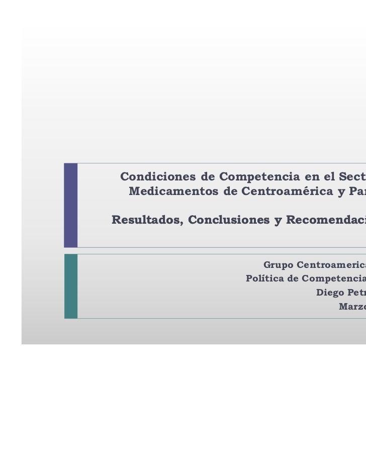 Condiciones de Competencia en el Sector de  Medicamentos de Centroamérica y PanamáResultados, Conclusiones y Recomendacion...