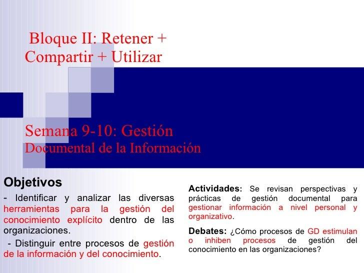 Bloque II: Retener + Compartir + Utilizar  Semana 9-10: Gestión  Documental de la Información   Objetivos  -  Identificar ...