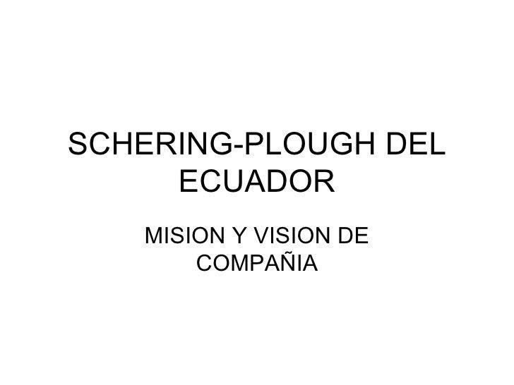 SCHERING-PLOUGH DEL ECUADOR MISION Y VISION DE COMPAÑIA
