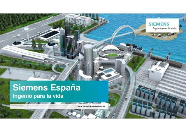 Siemens España Ingenio para la vida www.presentacionsiemens.es