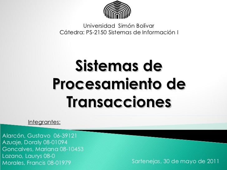 Universidad  Simón Bolívar Cátedra: PS-2150 Sistemas de Información I Sistemas de Procesamiento de Transacciones Integrant...
