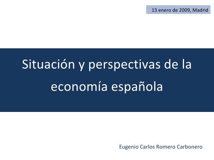 Situación y perspectivas de la economía española 13 enero de 2009, Madrid Eugenio Carlos Romero Carbonero