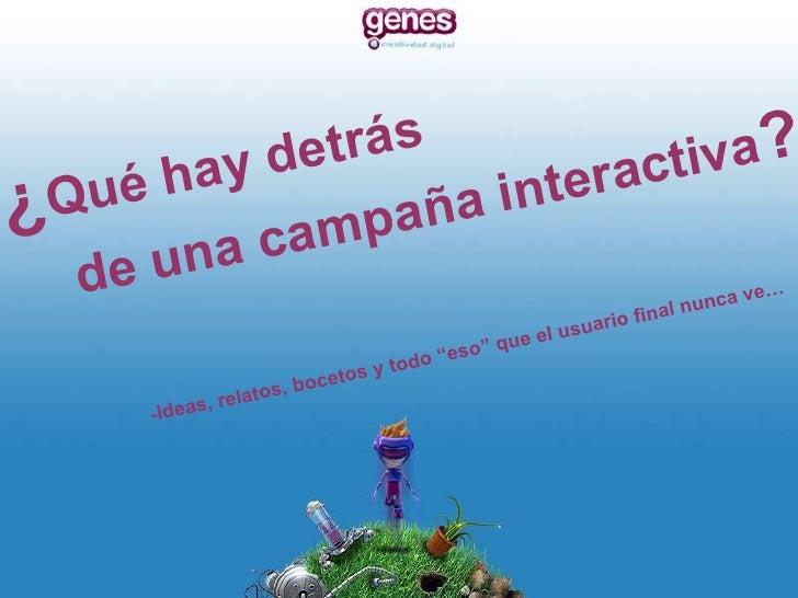 """¿ Qué hay detrás    de una campaña interactiva ? -Ideas, relatos, bocetos y todo """"eso"""" que el usuario final nunca ve…"""