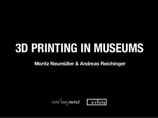 Moritz Neumüller & Andreas Reichinger3D Printing in Museums