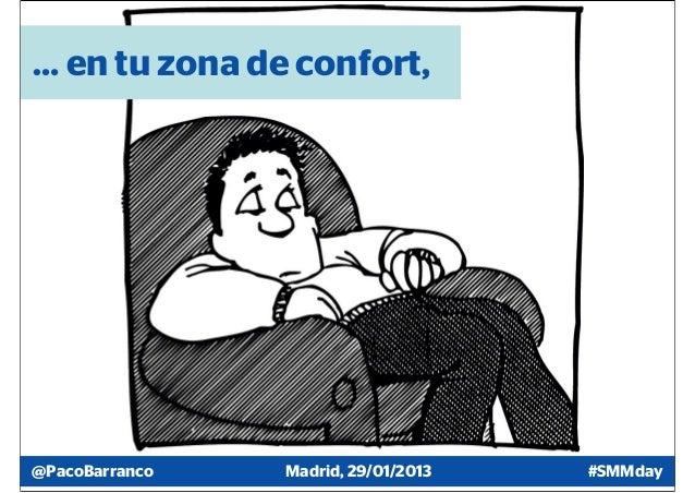 … en tu zona de confort,@PacoBarranco   Madrid, 29/01/2013   #SMMday