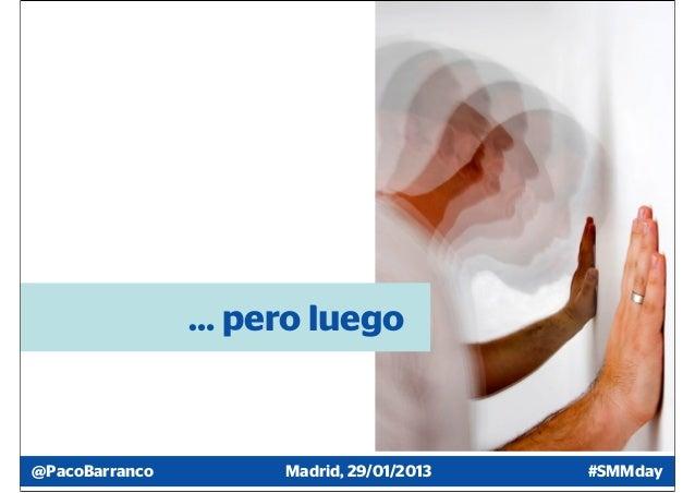 … pero luego@PacoBarranco        Madrid, 29/01/2013   #SMMday